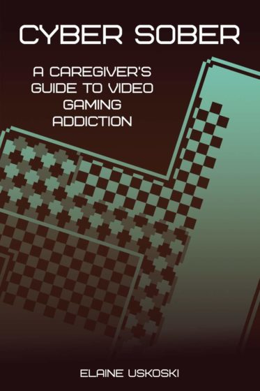 Cyber Sober: A Caregiver's Guide to Video Gaming Addiction