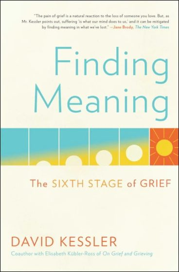 Finding Meaning: The Sixth Stage Of Grief by David Kessler